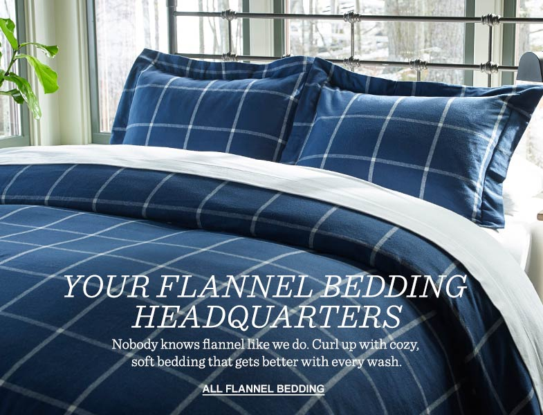 YOUR FLANNEL BEDDING HEADQUARTERS: Nobody knows flannel like we do. Curl up with cozy, soft bedding that gets better with every wash.