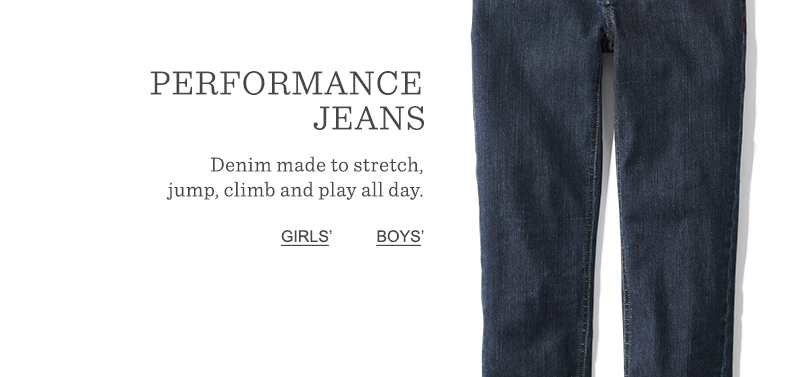 Performance Jeans. Denim made to stretch, jump, climb and play all day.