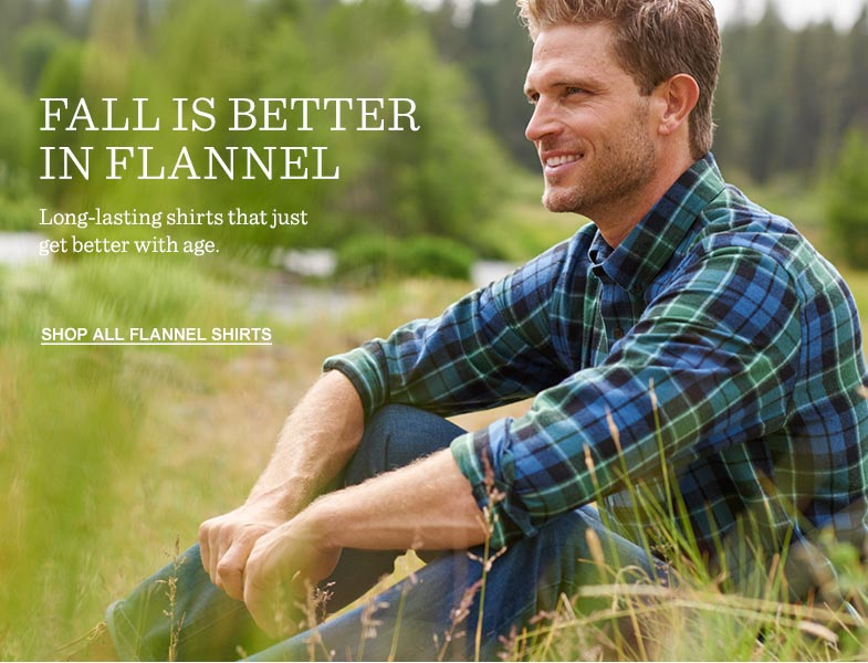 FALL IS BETTER IN FLANNEL. Long-lasting shirts that just get better with age.