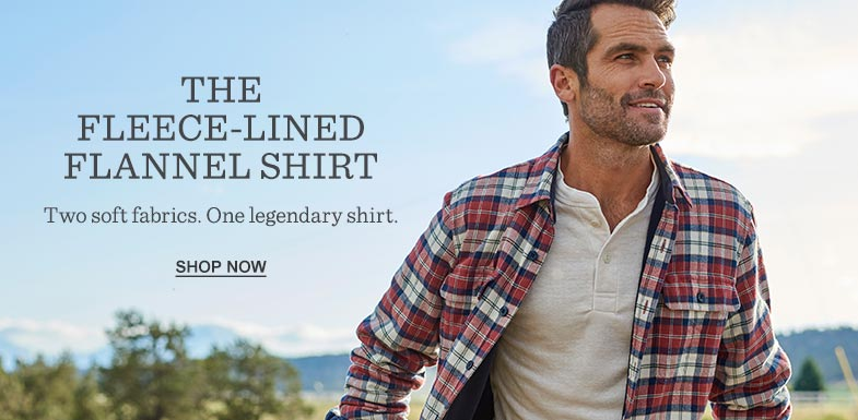 THE FLEECE-LINED FLANNEL SHIRT. Two soft fabrics. One legendary shirt.