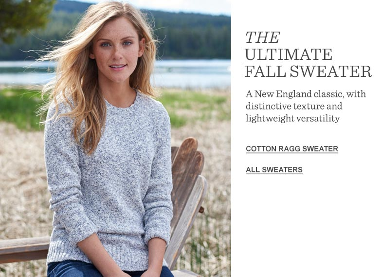 THE ULTIMATE FALL SWEATER A New England classic, with distinctive texture and lightweight versatility.