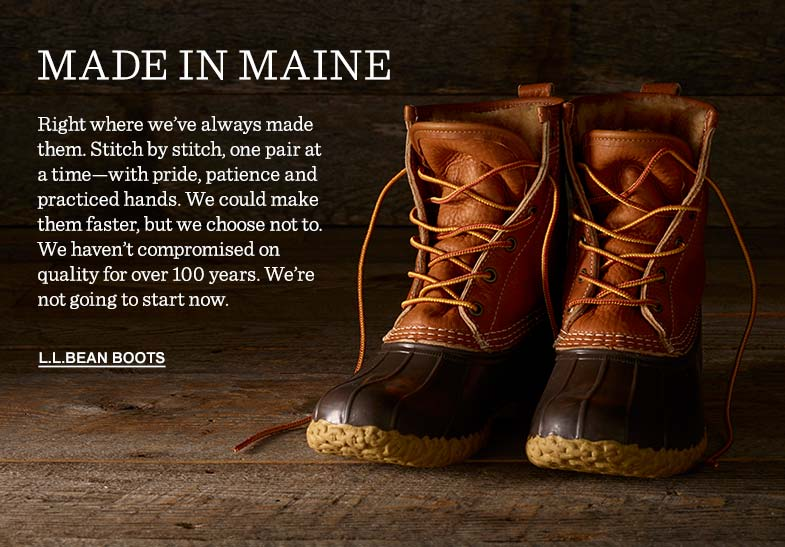 MADE IN MAINE. Right where we've always made them. Stitch by stitch, one pair at a time—with pride, patience and practiced hands. We could make them faster, but we choose not to. We haven't compromised on quality for over 100 years. We're not going to start now.
