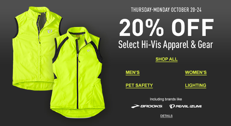 Thursday to Monday, October 20-24. 20% Off Select Hi-Vis Apparel and Gear. Includes brands like Brooks and Pearl Izumi.
