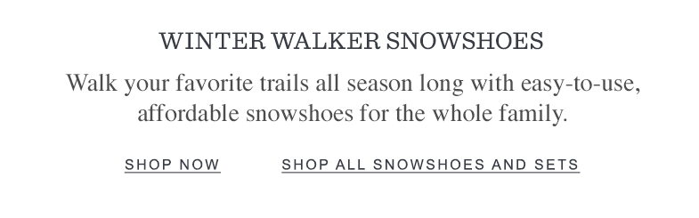 Winter Walker Showshoes. Walk your favorite trails all season long with easy-to-use, affordable snowshoes.