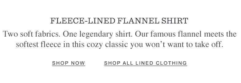 Fleece-Lined Flannel Shirt. Two soft fabrics. One legendary shirt.