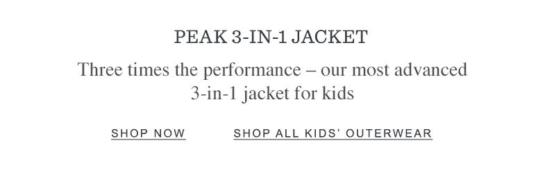 Peak 3-in-1 Jacket. Three times the performance – our most advanced 3-in-1 jacket for kids.