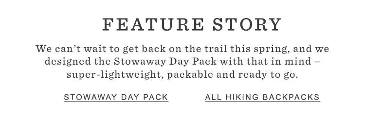 We can't wait to get back on the trail this spring, and we designed the Stowaway Day Pack with that in mind.