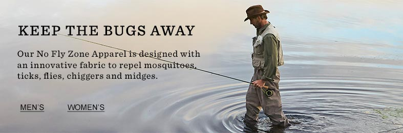 KEEP THE BUGS AWAY Our No Fly Zone Apparel is designed with an innovative fabric to repel mosquitoes, ticks, flies, chiggers and midges.