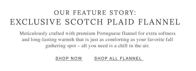 Our Feature Story: Exclusive Scotch Plaid Flannel