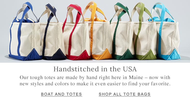 Handstitched in the USA Our tough totes are made by hand right here in Maine — now with new styles and colors to make it even easier to find your favorite.