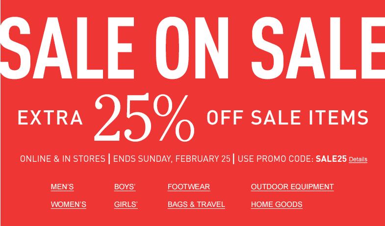 Sale On Sale. Extra 25% Off Sale Items. Online & in Stores – Ends Sunday, February 25. Use Promo Code: SALE25.