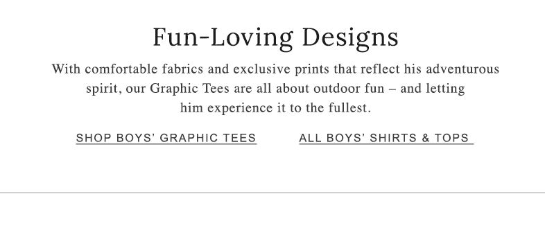 Fun-Loving Designs. Our Graphic Tees are all about outdoor fun ¬- and letting him experience it to the fullest.