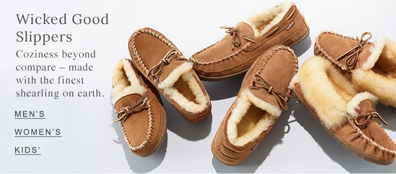Wicked Good Slippers Coziness beyond compare – made with the finest shearling on earth.