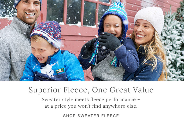 Superior Fleece, One Great Value. Sweater style meets fleece performance - at a price you won't find anywhere else.
