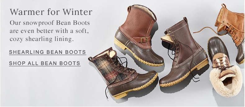 Warmer for Winter Our snowproof Bean Boots are even better with a soft, cozy shearling lining.
