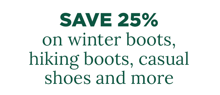 Save 25% on winter boots, hiking boots, casual shoes and more.