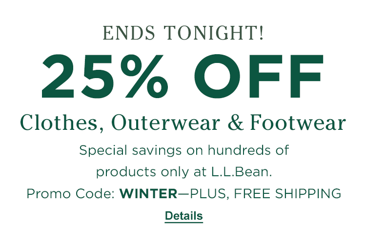 Ends Tonight! 25% Off Clothes, Outerwear & Footwear. Promo Code: WINTER. Plus, Free Shipping.