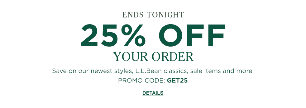 Ends Tonight. 25% OFF YOUR ORDER Save on our newest styles, L.L.Bean classics, sale items and more. PROMO CODE: GET25.