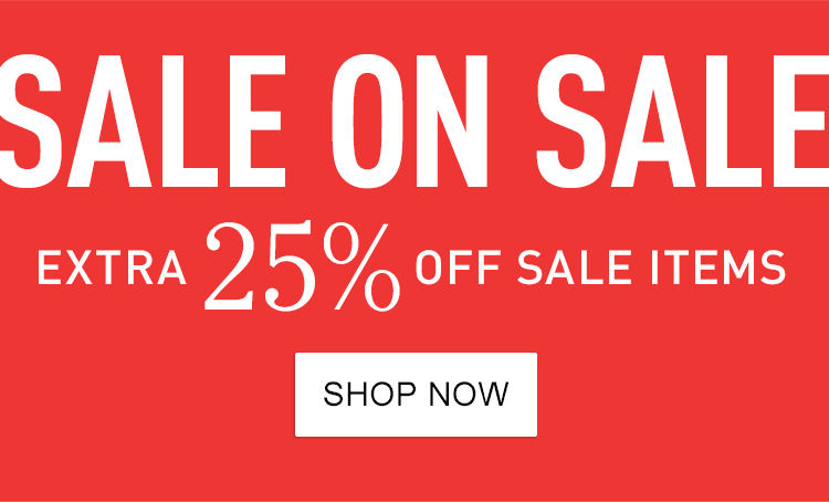 Sale on Sale. Extra 25% Off Sale Items
