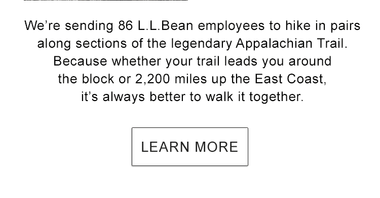 We're sending 86 L.L.Bean employees to hike in pairs along sections of the legendary Appalachian Trail.