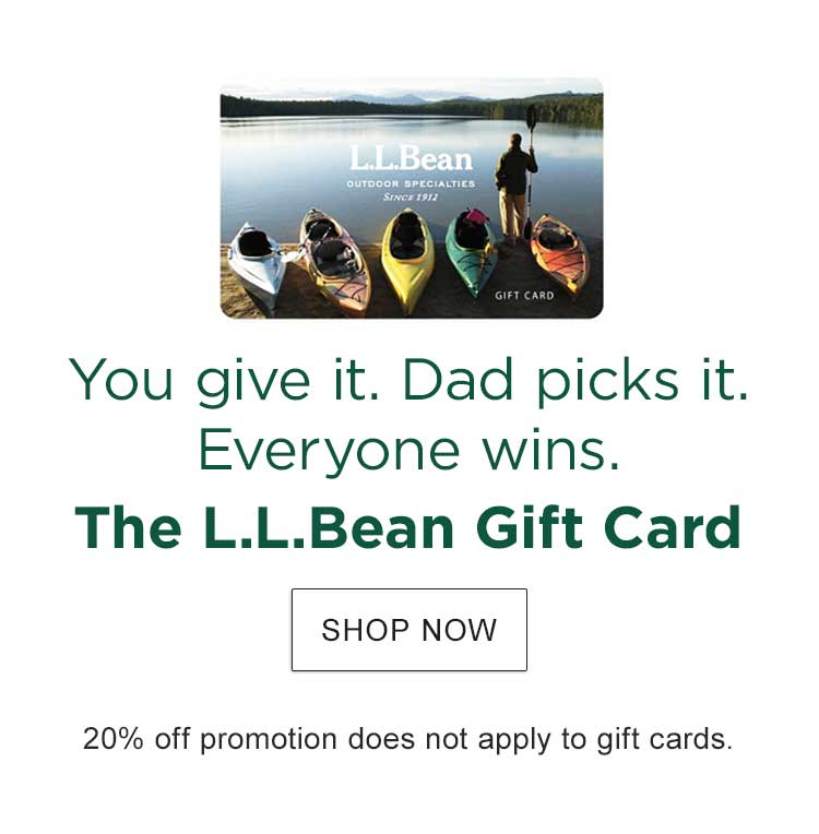 You give it. Dad picks it. Everyone wins. The L.L.Bean Gift Card