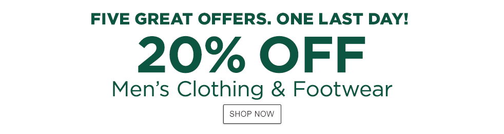 Five Great Offers. One Last Day! 20% OFF Men's Clothing & Footwear.