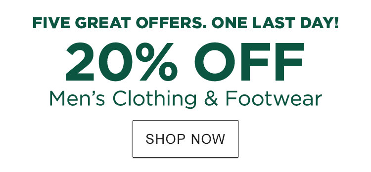 Five great offers. One last day. 20% off Men's Clothing & Footwear.