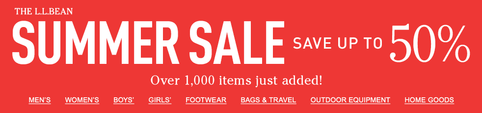 The L.L.Bean SUMMER SALE Save Up to 50% Over 1,000 items just added!