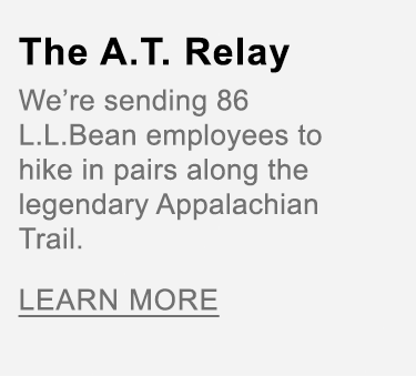 The A.T Relay. We're sending 86 L.L.Bean employees to hike in pairs along the legendary Appalachian Trail.