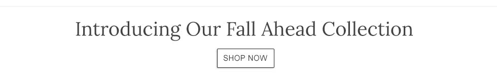 Introducing Our Fall Ahead Collection