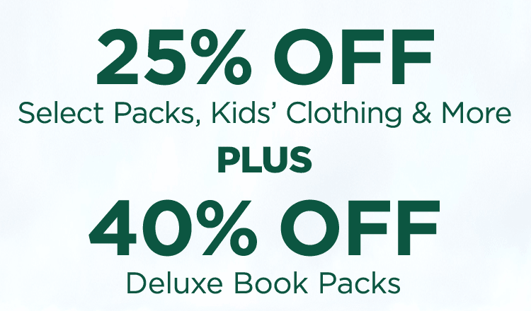 25% OFF Select Packs, Kids' Clothing & More 40% OFF Deluxe Book Packs