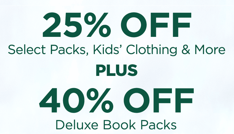 25% OFF Select Packs, Kids' Clothing & More Plus 40% OFF Deluxe Book Packs