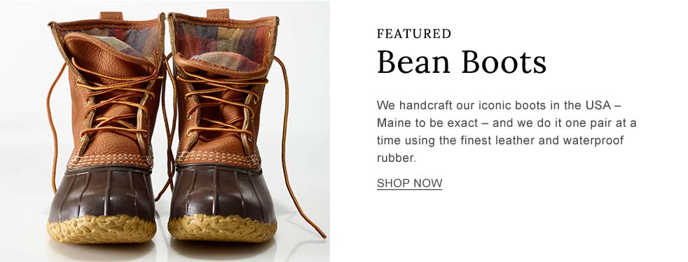 Featured Bean Boots: We handcraft our iconic boots in Maine one pair at a time.