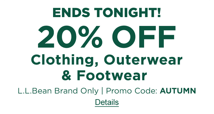 20% OFF Clothing, Outerwear & Footwear L.L.Bean Brand Only. Ends Monday, 10/15. Promo Code: AUTUMN.