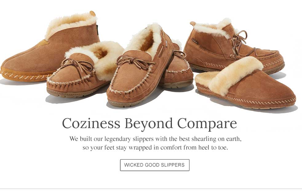 Coziness Beyond Compare We built our legendary slippers with the best shearling on earth, so your feet stay wrapped in comfort from heel to toe.
