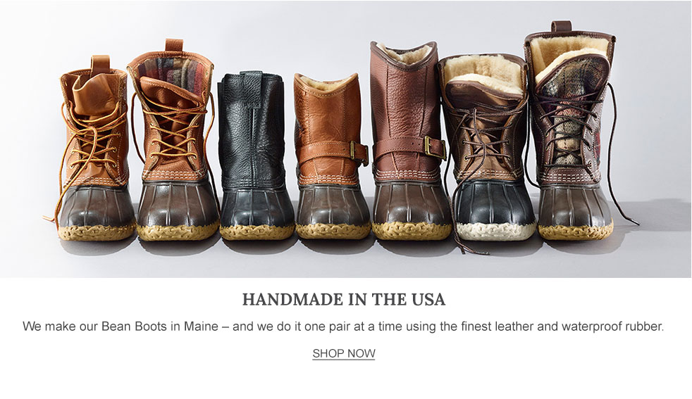 Handmade in the USA We make our Bean Boots in Maine – and we do it one pair at a time using the finest leather and waterproof rubber.