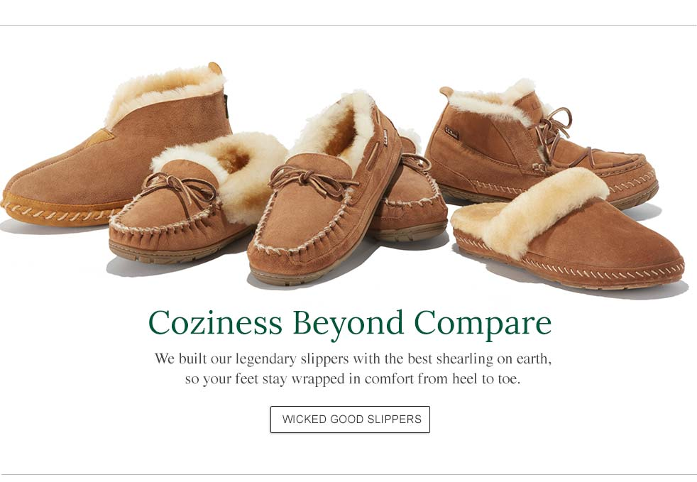 Coziness Beyond Compare. We built our legendary slippers with the best shearling on earth, so your feet stay wrapped in comfort from heel to toe.