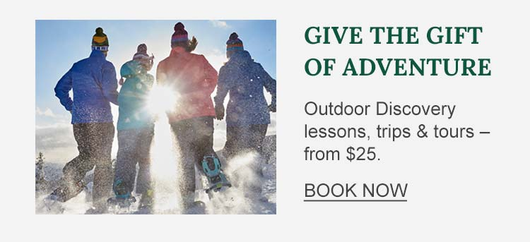 Give the Gift of Adventure Outdoor Discovery lessons, trips and tours - from $25.