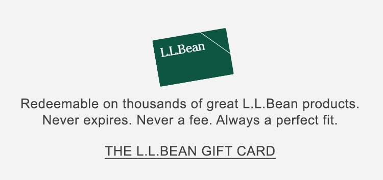 Redeemable on thousands of great L.L.Bean products. Never expires. Never a fee. Always a perfect fit. The L.L.Bean Giftcard
