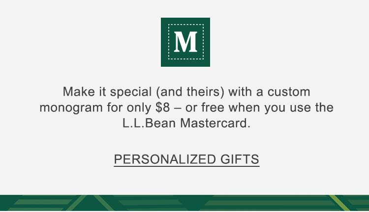 Make it special (and theirs) with a custom monogram for only $8 - or free when you use the L.L.Bean Mastercard. Personalized Gifts