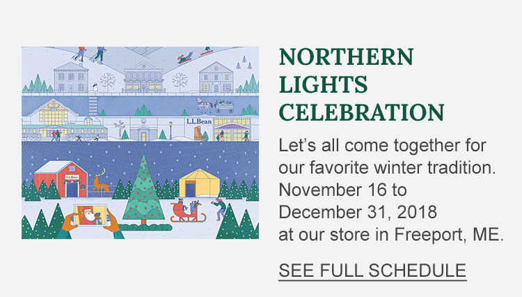 Northern Lights Celebration Let's all come together for our favorite winter tradition. November 16 to December 31, 2018 at our store in Freeport, ME.