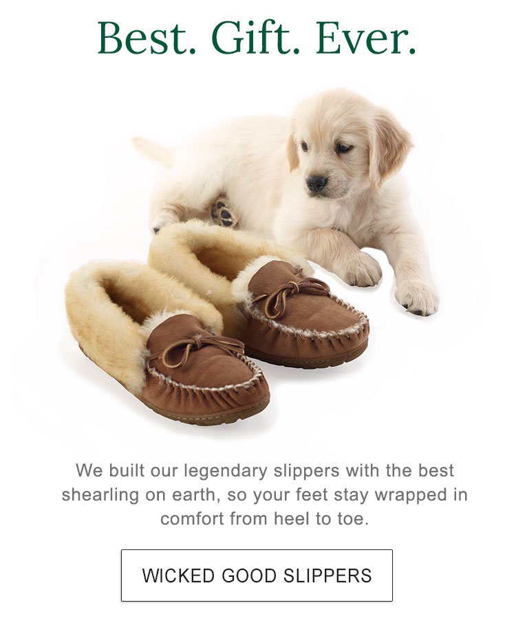 Best. Gift. Ever. We built our legendary slippers with the best shearling on earth, so your feet stay wrapped in comfort from heel to toe.