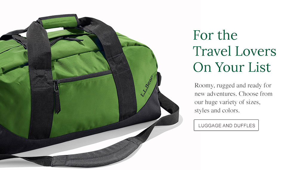 For the Travel Lovers On Your List Roomy, rugged and ready for new adventures. Choose from our huge variety of sizes, styles and colors.