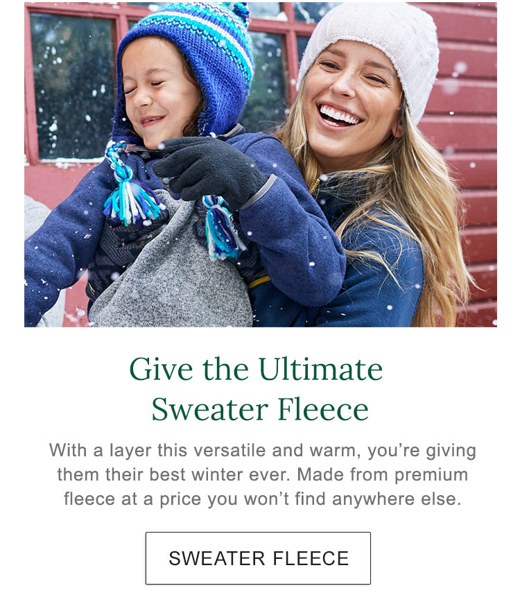 Give the Ultimate Sweater Fleece. With a layer this versatile and warm, you're giving them their best winter ever. Made from premium fleece at a price you won't find anywhere else.