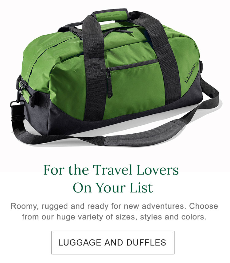For the Travel Lovers on Your Lists Roomy, rugged and ready for new adventures. Choose from a huge variety of sizes, styles and colors.
