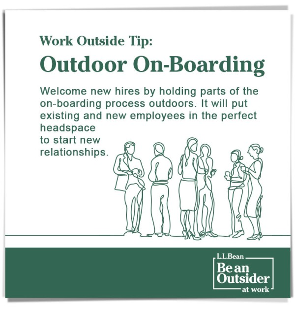 Work Outside Tip: Outdoor On-Boarding. Welcome ne hires by holding parts of the on-boarding process outdoors.