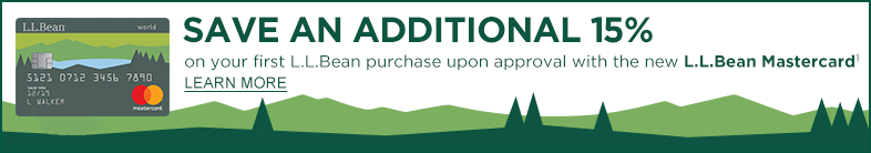 Save an additional 15% on your first L.L.Bean purchase upon approval with the new L.L.Bean Mastercard.