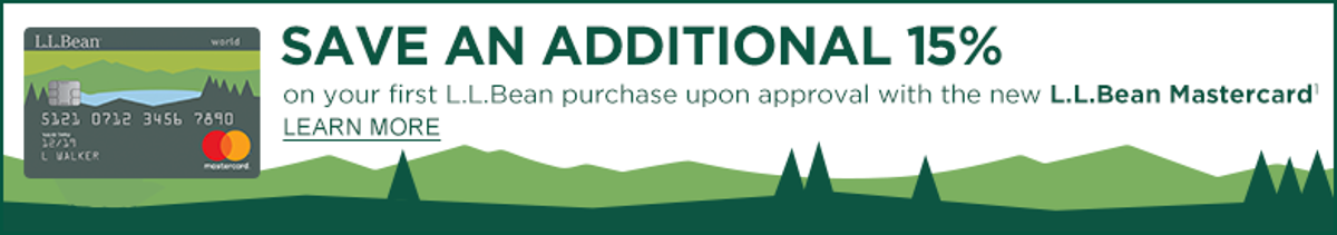 SAVE AN ADDITIONAL 15% on your first L.L.Bean purchase upon approval with the New L.L.Bean Mastercard
