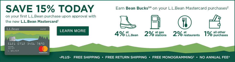 Save 15% on your first L.L.Bean purchase upon approval with the new L.L.Bean Mastercard. Earn Bean Bucks on your L.L.Bean Mastercard purchases.