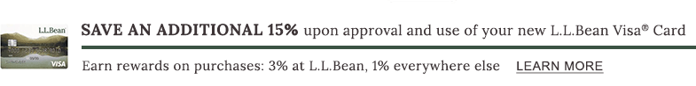 Save an additional 15% upon approval and use of your new L.L.Bean Visa Card.